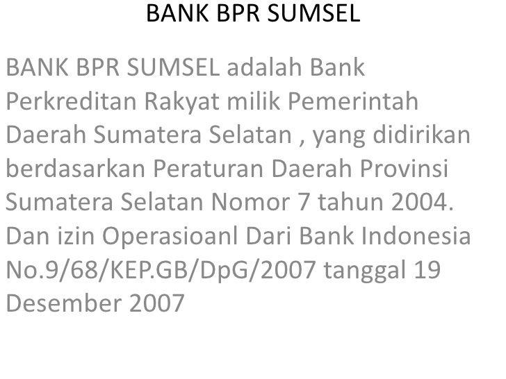 BANK BPR SUMSELBANK BPR SUMSEL adalah BankPerkreditan Rakyat milik PemerintahDaerah Sumatera Selatan , yang didirikanberda...