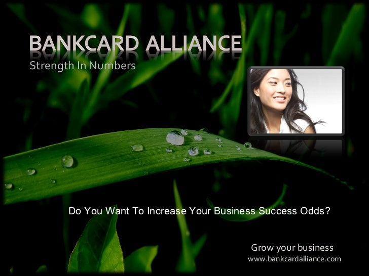 <ul><li>Grow your business </li></ul>Strength In Numbers www.bankcardalliance.com Do You Want To Increase Your Business Su...