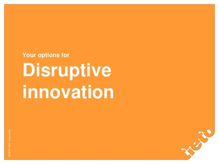 Your options forDisruptiveinnovation<br />