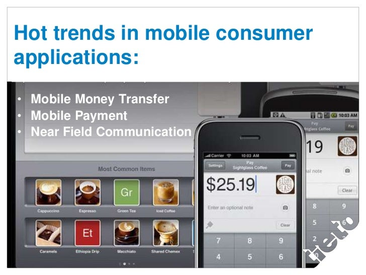 Hot trends in mobile consumerapplications:<br />Mobile Money Transfer <br />Mobile Payment <br />Near Field Communication<...