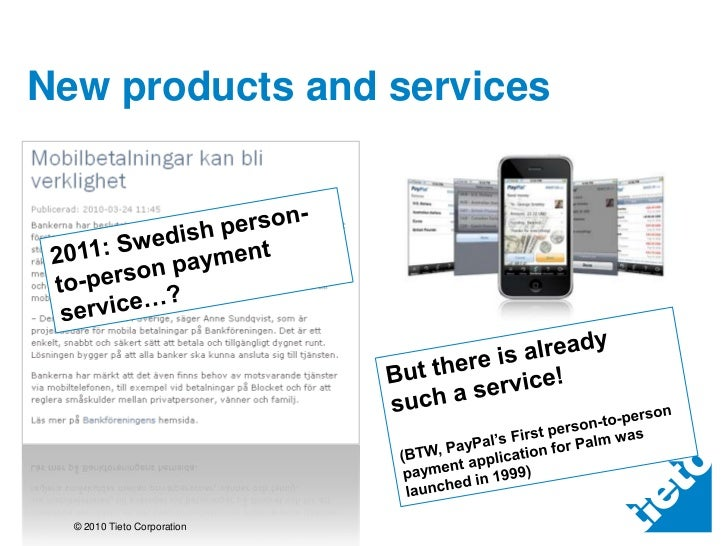 New products and services<br />2011: Swedish person-to-personpayment service…?<br />Butthere is alreadysuch a service!<br ...
