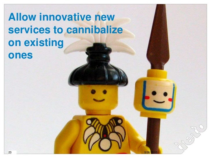 Allow innovative newservices to cannibalizeon existingones<br />23<br />5/25/2010<br />
