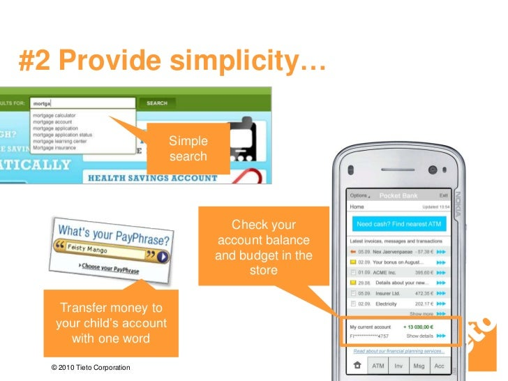 #2 Provide simplicity…<br />Simple search<br />Check your account balance and budget in the store<br />Transfer money to y...