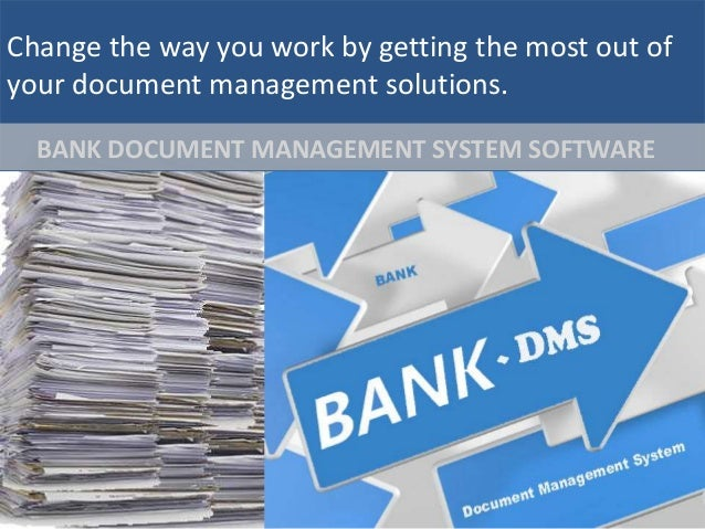 Change the way you work by getting the most out of your document management solutions. BANK DOCUMENT MANAGEMENT SYSTEM SOF...