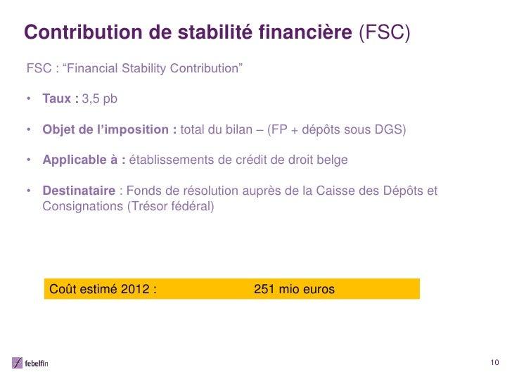 """Contribution de stabilité financière (FSC)FSC : """"Financial Stability Contribution""""• Taux : 3,5 pb• Objet de l'imposition :..."""