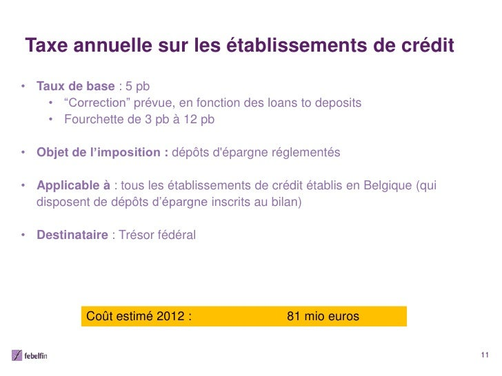 """Taxe annuelle sur les établissements de crédit• Taux de base : 5 pb    • """"Correction"""" prévue, en fonction des loans to dep..."""