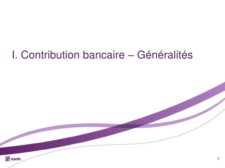 I. Contribution bancaire – Généralités                                         3