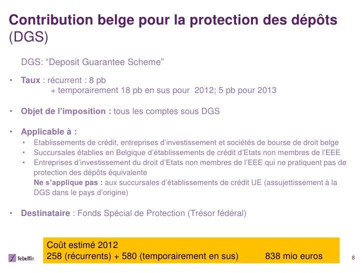 """Contribution belge pour la protection des dépôts(DGS)  DGS: """"Deposit Guarantee Scheme""""• Taux : récurrent : 8 pb          +..."""
