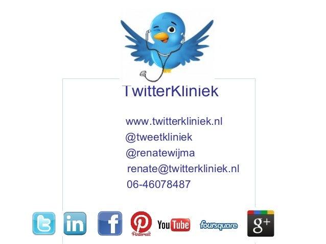 TwitterKliniekwww.twitterkliniek.nl@tweetkliniek@renatewijmarenate@twitterkliniek.nl06-46078487