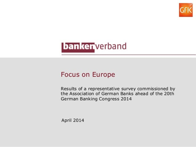 Focus on Europe Results of a representative survey commissioned by the Association of German Banks ahead of the 20th Germa...