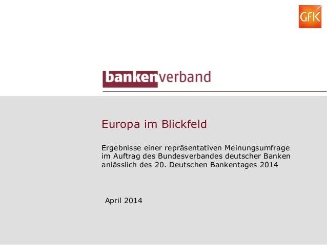 Europa im Blickfeld Ergebnisse einer repräsentativen Meinungsumfrage im Auftrag des Bundesverbandes deutscher Banken anläs...