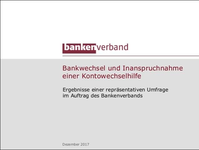 Bankwechsel und Inanspruchnahme einer Kontowechselhilfe Ergebnisse einer repräsentativen Umfrage im Auftrag des Bankenverb...
