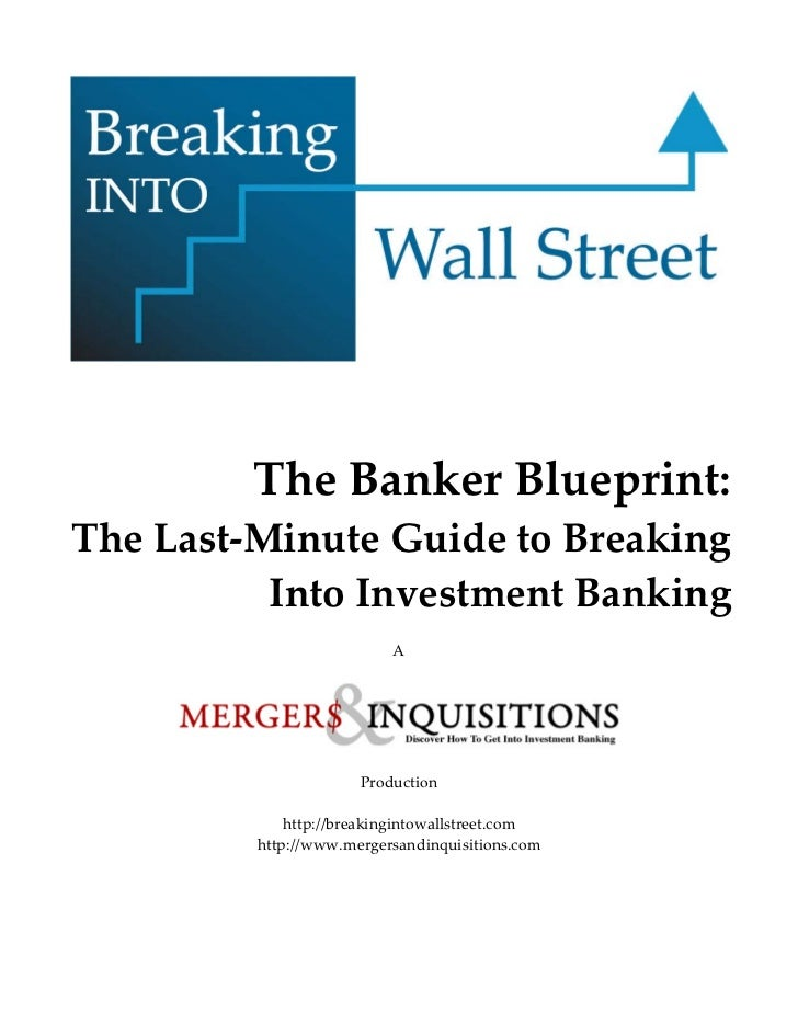The Banker Blueprint:The Last-Minute Guide to Breaking          Into Investment Banking                          A        ...