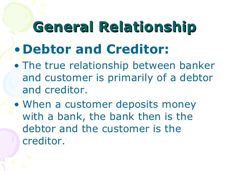 creditor debtor relationship The general nature of the relationship is that if the debt is not paid w hen due, the creditor can compel the application of the value of the collateral to payment of the debt a.