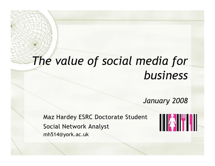 The value of social media for                      business                                   January 2008    Maz Hardey E...