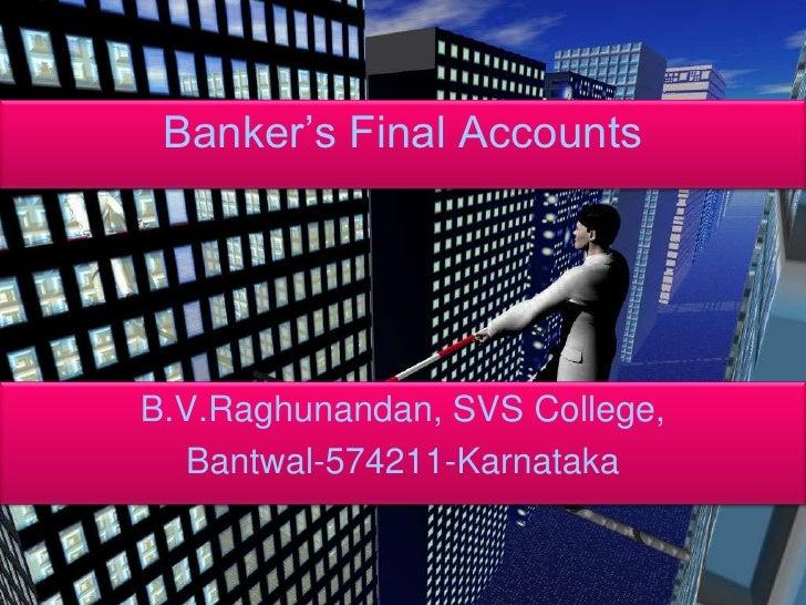 Banker's Final Accounts<br />B.V.Raghunandan, SVS College, <br />Bantwal-574211-Karnataka<br />