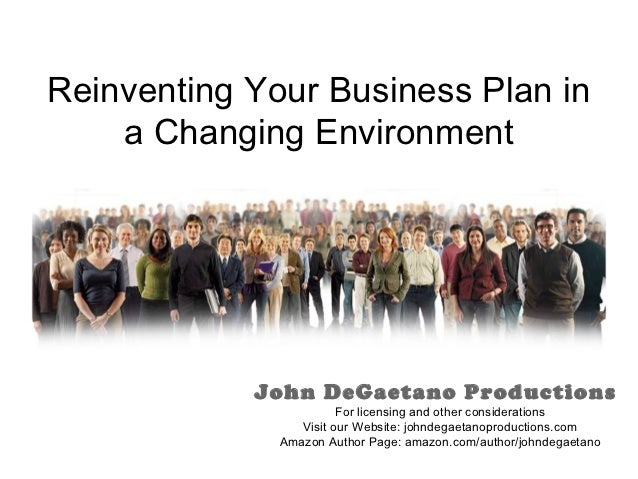 Reinventing Your Business Plan in    a Changing Environment            John DeGaetano Productions                        F...