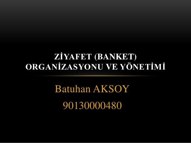 Batuhan AKSOY 90130000480 ZİYAFET (BANKET) ORGANİZASYONU VE YÖNETİMİ