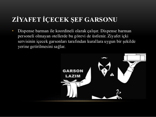 ZİYAFET İÇECEK ŞEF GARSONU • Dispense barman ile koordineli olarak çalışır. Dispense barman personeli olmayan otellerde bu...