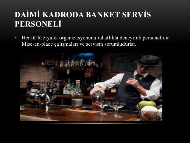 DAİMİ KADRODA BANKET SERVİS PERSONELİ • Her türlü ziyafet organizasyonunu rahatlıkla deneyimli personelidir. Mise-en-place...
