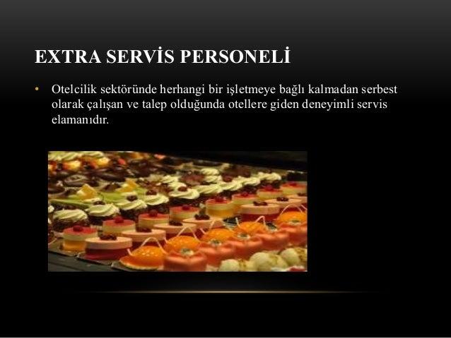 EXTRA SERVİS PERSONELİ • Otelcilik sektöründe herhangi bir işletmeye bağlı kalmadan serbest olarak çalışan ve talep olduğu...