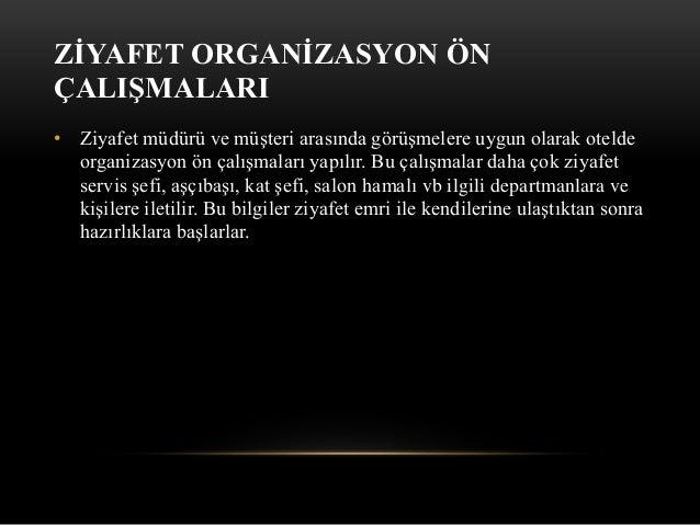 ZİYAFET ORGANİZASYON ÖN ÇALIŞMALARI • Ziyafet müdürü ve müşteri arasında görüşmelere uygun olarak otelde organizasyon ön ç...