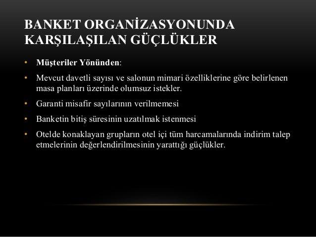 • Otel yönünden: • Banket organizasyonu sonunda menünün tüm davetliler tarafından beğenilmemesi • Banket organizasyonundan...