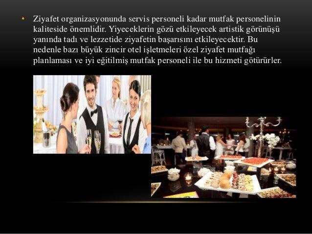 • Ziyafet organizasyonunda servis personeli kadar mutfak personelinin kaliteside önemlidir. Yiyeceklerin gözü etkileyecek ...