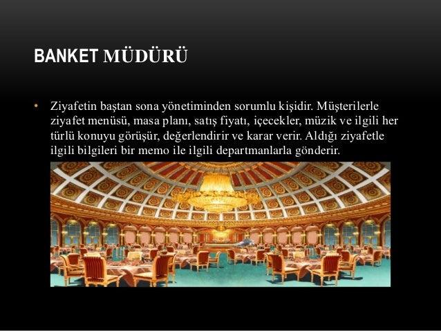 BANKET MÜDÜRÜ • Ziyafetin baştan sona yönetiminden sorumlu kişidir. Müşterilerle ziyafet menüsü, masa planı, satış fiyatı,...