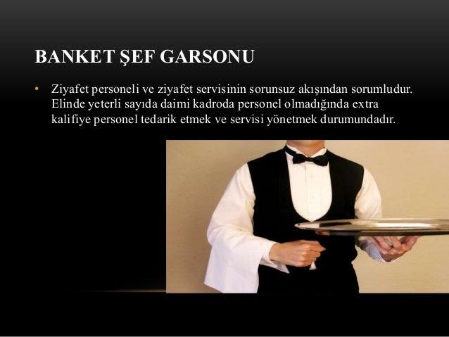 BANKET ŞEF GARSONU • Ziyafet personeli ve ziyafet servisinin sorunsuz akışından sorumludur. Elinde yeterli sayıda daimi ka...