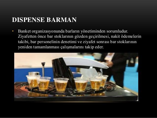 DISPENSE BARMAN • Banket organizasyonunda barların yönetiminden sorumludur. Ziyafetten önce bar stoklarının gözden geçiril...