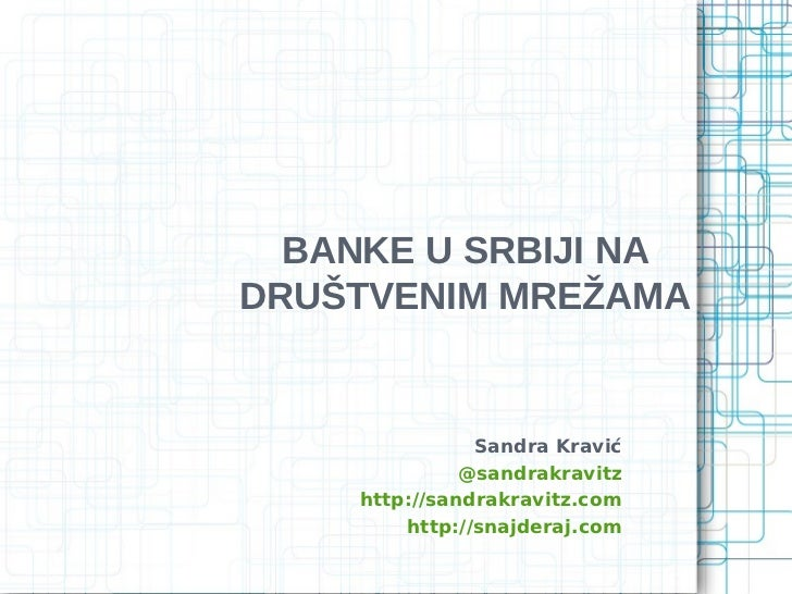 BANKE U SRBIJI NADRUŠTVENIM MREŽAMA                Sandra Kravić               @sandrakravitz     http://sandrakravitz.com...