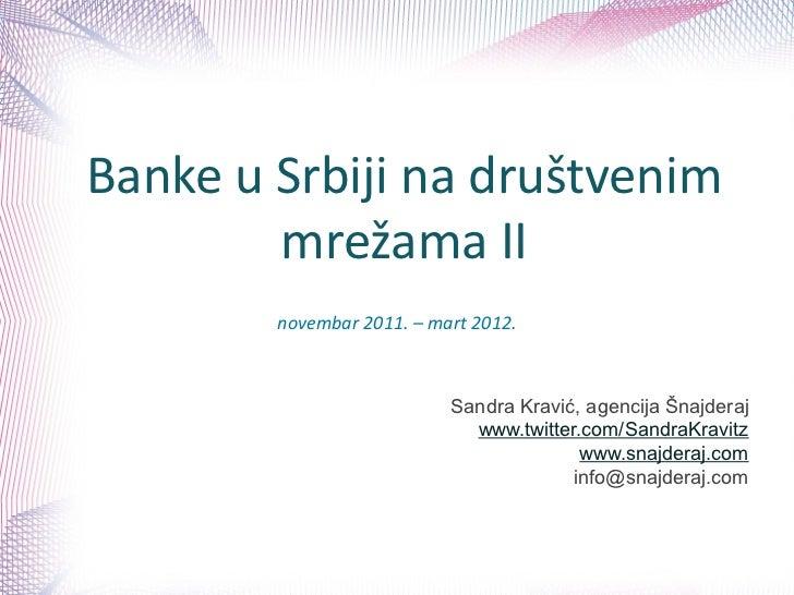 Banke u Srbiji na društvenim        mrežama II        novembar 2011. – mart 2012.                           Sandra Kravić,...