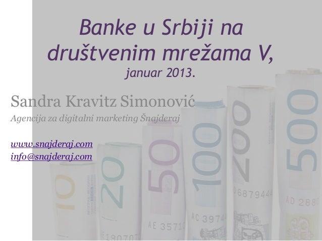 Banke u Srbiji na        društvenim mrežama V,                           januar 2013.Sandra Kravitz SimonovićAgencija za d...