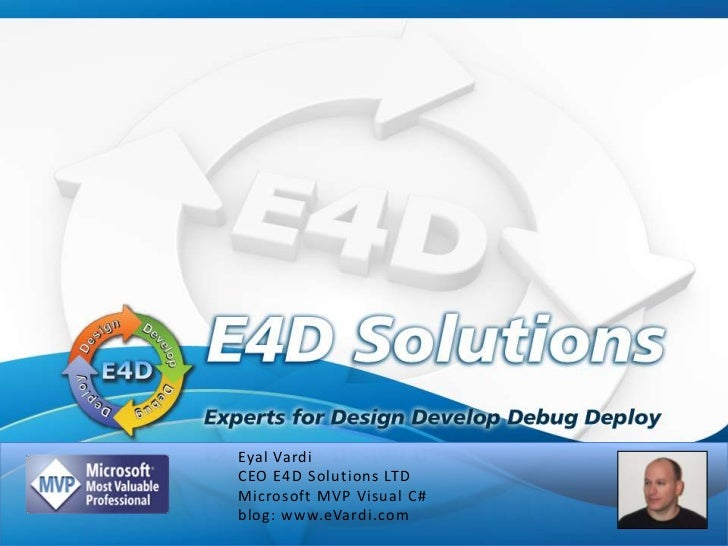Eyal VardiCEO E4D Solutions LTDMicrosoft MVP Visual C#blog: www.eVardi.com