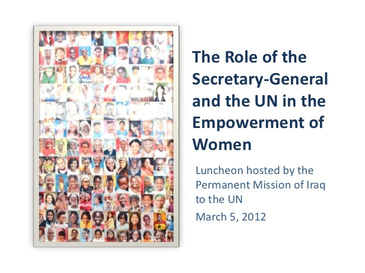 The Role of theSecretary-Generaland the UN in theEmpowerment ofWomenLuncheon hosted by thePermanent Mission of Iraqto the ...