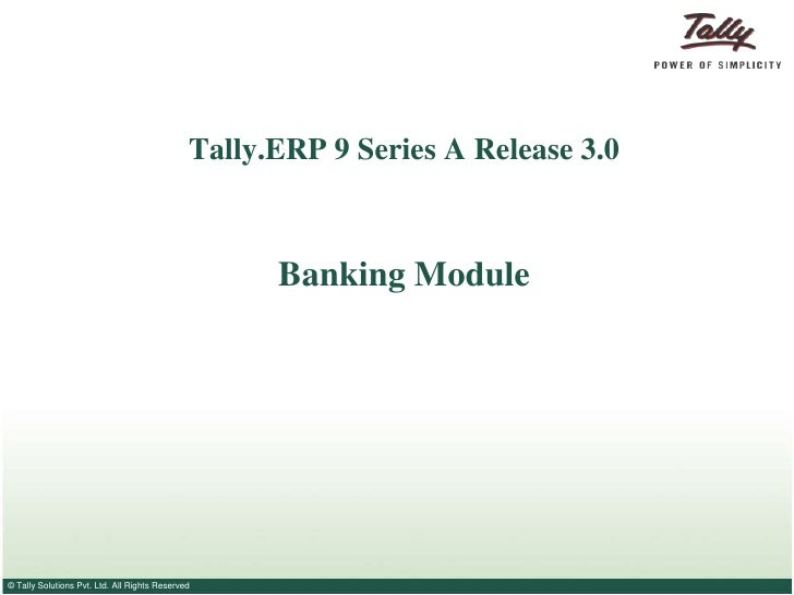 Tally.ERP 9 Series A Release 3.0                                                    Banking Module© Tally Solutions Pvt. L...