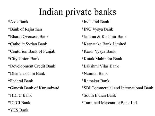 Indian private banks *Axis Bank *IndusInd Bank *Bank of Rajasthan *ING Vysya Bank *Bharat Overseas Bank *Jammu & Kashmir B...