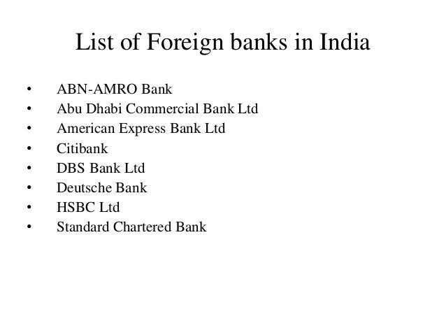 List of Foreign banks in India • ABN-AMRO Bank • Abu Dhabi Commercial Bank Ltd • American Express Bank Ltd • Citibank • DB...