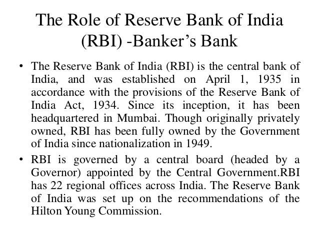 The Role of Reserve Bank of India (RBI) -Banker's Bank • The Reserve Bank of India (RBI) is the central bank of India, and...