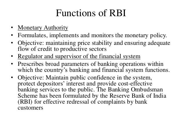 Functions of RBI • Monetary Authority • Formulates, implements and monitors the monetary policy. • Objective: maintaining ...