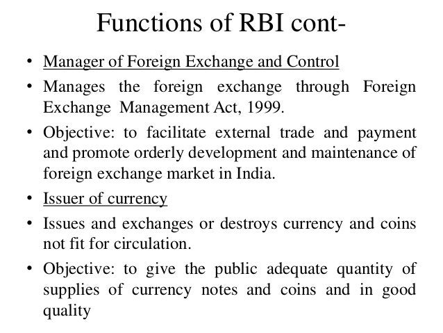 Functions of RBI cont- • Manager of Foreign Exchange and Control • Manages the foreign exchange through Foreign Exchange M...