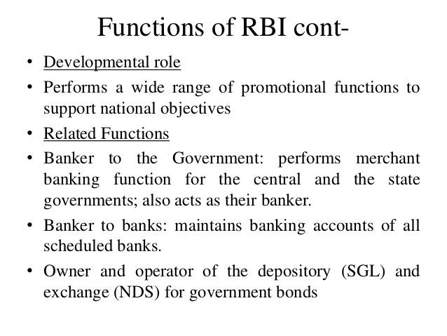 Functions of RBI cont- • Developmental role • Performs a wide range of promotional functions to support national objective...