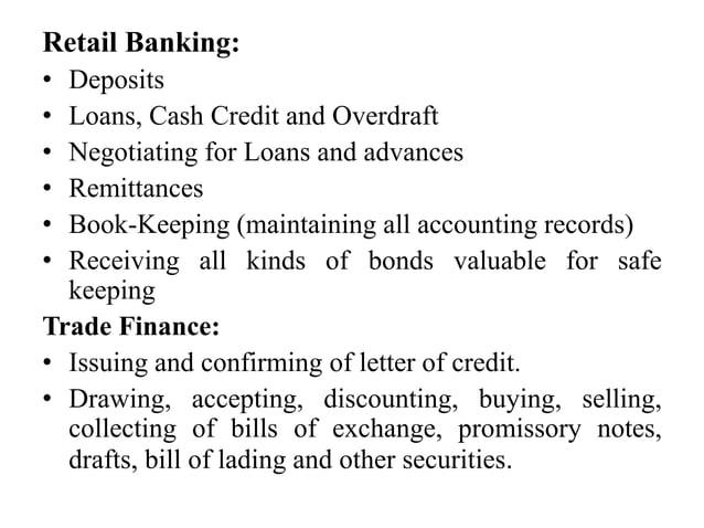 Retail Banking: • Deposits • Loans, Cash Credit and Overdraft • Negotiating for Loans and advances • Remittances • Book-Ke...