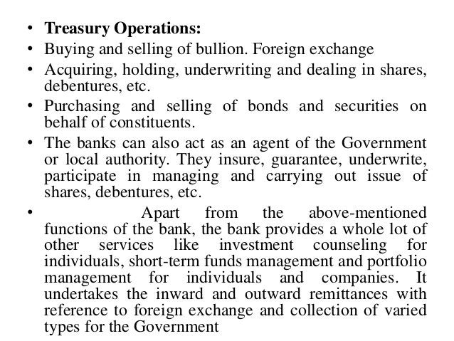 • Treasury Operations: • Buying and selling of bullion. Foreign exchange • Acquiring, holding, underwriting and dealing in...