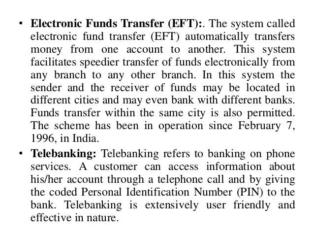 • Electronic Funds Transfer (EFT):. The system called electronic fund transfer (EFT) automatically transfers money from on...