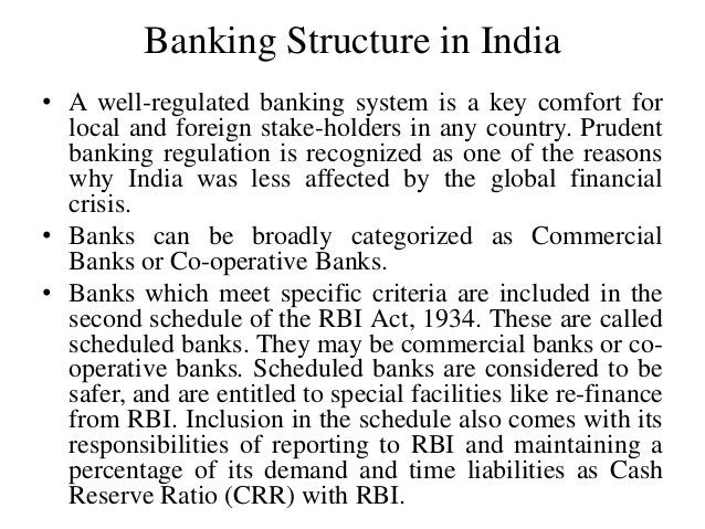 Banking Structure in India • A well-regulated banking system is a key comfort for local and foreign stake-holders in any c...