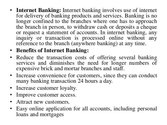 • Internet Banking: Internet banking involves use of internet for delivery of banking products and services. Banking is no...