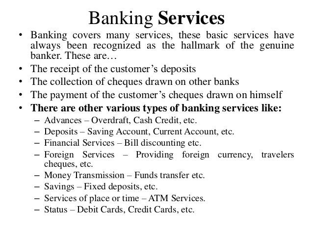 Banking Services • Banking covers many services, these basic services have always been recognized as the hallmark of the g...