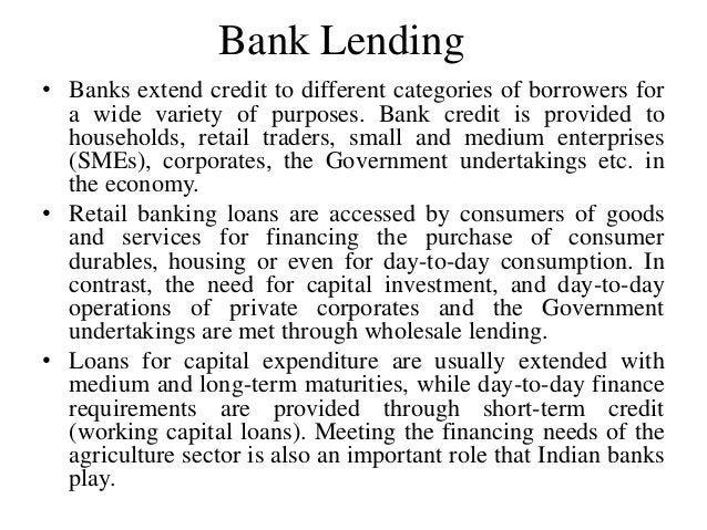 Bank Lending • Banks extend credit to different categories of borrowers for a wide variety of purposes. Bank credit is pro...